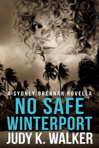The cover for No Safe Winterport, the fourth book in the Sydney Brennan Mystery Series, written by Judy K. Walker with cover by Robin Ludwig Designs