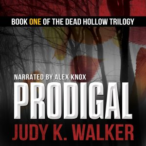 Audiobook cover for Prodigal, Book One of the Dead Hollow trilogy, written by Judy K. Walker and narrated by Alex Knox